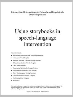 "Using Storybooks in Speech-Language Intervention. This is a GREAT packet for SLPs working with children. It includes templates for: therapy techniques, ""wh"" card, sequencing activities, story illustrating/writing, artic data collection, scaffolding chart - Click link for full document: http://speechpathologyceus.net/wp-content/uploads/2010/10/Storybook-Therapy-Intervention-Templates.pdf - Spanish Speech Therapy - SLP Resources  Repinned by  SOS Inc. Resources…"