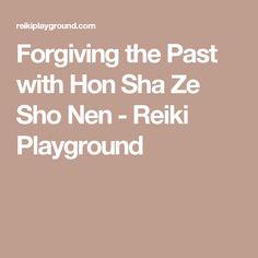 Forgiving the Past with Hon Sha Ze Sho Nen - Reiki Playground