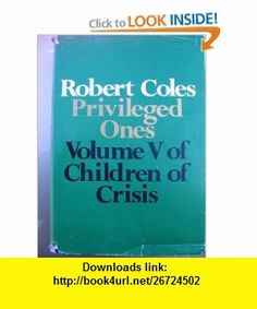 Privileged Ones The Well-Off and Rich in America (9780316151498) Robert Coles , ISBN-10: 0316151491  , ISBN-13: 978-0316151498 , ASIN: B000KUODCG , tutorials , pdf , ebook , torrent , downloads , rapidshare , filesonic , hotfile , megaupload , fileserve