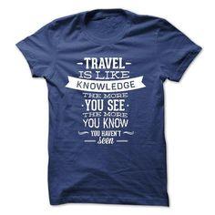 Travel is like Knowledge T Shirts, Hoodie Sweatshirts