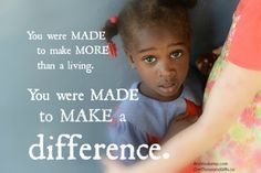 """""""You were made to make more than a living. You were made to make a difference."""""""