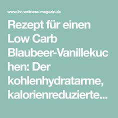 Rezept für einen Low Carb Blaubeer-Vanillekuchen: Der kohlenhydratarme, kalorienreduzierte Kuchen wird ohne Zucker und Getreidemehl zubereitet ... #lowcarb #Kuchen #backen