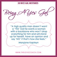 Nice Gal Mistake: Being a YES Gal, too sweet, pleasable & accommodating. Take a stand and only accept what is best for you!