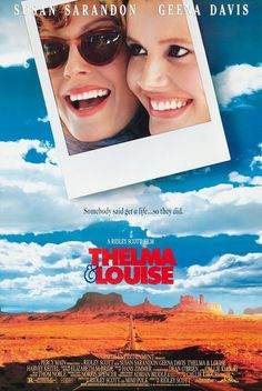 Film, Television, and Cartoons- Thelma and Louise (1991 action/drama film). Yes.
