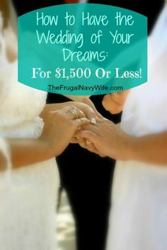 How to Have the Wedding of Your Dreams for $1500 or LESS! Really?? This is a pin now read later!!!