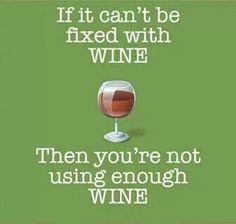 Absolutely! Even the toughest of all my problems have been fixed with wine