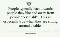People typically lean towards people they like and away from people they dislike. This is especially true when they are sitting around a table. Psychology Fun Facts, Psychology Says, Psychology Quotes, Psychology Facts Personality Types, The More You Know, Love You, Human Mind, Fact Quotes, Weird Facts