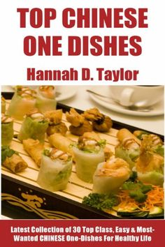 Chinese One-Dish Recipes: Latest Collection of 30 Top Class, Simple, Easy And Most-Wanted Chinese One-Dish Recipes For Healthy Life by Hannah D. Taylor http://www.amazon.com/dp/B00DP52OOM/ref=cm_sw_r_pi_dp_VG6Xvb1NJ0T6X