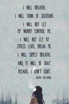 I will breathe. I will not worry. I will think of solutions. An affirmation when worrying or anxious about a situation