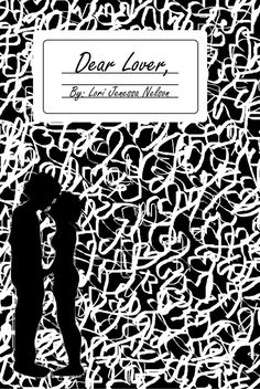 Dear Lover,: A Book of Poetry, the Notebook Collection of Love [Kindle Edition] Lori Jenessa Nelson (Author)