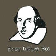 I LOVE IT!    Only.... technically, Shakespeare didn't write prose. He mostly wrote plays and sonnets, in the form of verse.......    Still funny, though!