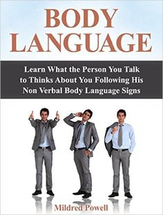 Amazon.com: Body Language: Learn What the Person You Talk to Thinks About You Following His Non Verbal Body Language Signs (body language, body language secrets, body language attraction) eBook: Mildred Powell: Kindle Store