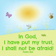 In God, whose word I praise-- in God I trust and am not afraid. What can mere mortals do to me? - Psalm  56:4 (NIV Bible)