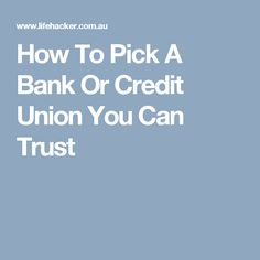 How To Pick A Bank Or Credit Union You Can Trust