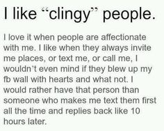I like clingy people...but don't be creepy clingy!