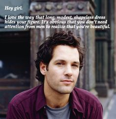 Hey Christian Girl you are beautiful.  Really i just love Paul Rudd! :)