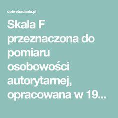 Skala F przeznaczona do pomiaru osobowości autorytarnej, opracowana w 1950 roku przez niemieckiego filozofa i socjologa Theodora W. Adorno...