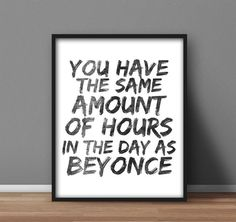 You have the same amount of hours in the day as beyonce #jemeritemieux