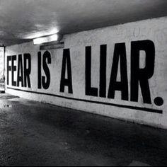 Fear. That lying bitch.