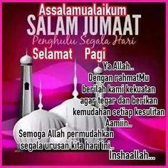 بســـم الله الرحمن الرحيــم  السلام عليكم Selamat pagi semua semoga hari ini lebih baik dari semalam. Jangan lupa perbanyakkan selawat ke atas nabi junjungan kita nabi Muhammad SAW