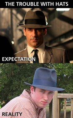 Just take off the fedora. There's maximum of 10 people who look good in them and you aren't one if them.