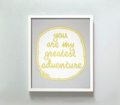 11x14 You Are My Greatest Adventure print by GusAndLula on Etsy, $22.00