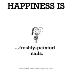 Happiness is, freshly-painted nails. - Cute Happy Quotes