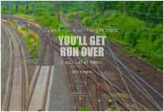 Even if you're on the right track, you'll get run over if you just sit there. - Will Rogers #takeaction #qotd #quote #inspirational #inspirationalquote #inspirationalwords #potd