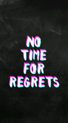 No time for regrets Cute Tumblr Wallpaper, Lit Wallpaper, Trendy Wallpaper, Black Wallpaper, Galaxy Wallpaper, Lock Screen Wallpaper, Wallpaper Backgrounds, Wallpaper Iphone Frases, Whatsapp Wallpaper