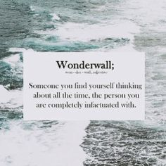 you are my wonderwall.. I wish that would change..