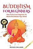 Free Kindle Book -   BUDDHISM: Buddhism For Beginners: How To Go From Beginner To Monk And Master Your Mind (Buddhism For Beginners, Zen Meditation, Mindfulness, Chakras)