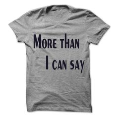 More than I can say T-Shirts, Hoodies, Sweatshirts, Tee Shirts (19$ ==► Shopping Now!)