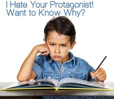 I Hate Your Protagonist! Want to Know Why? - Helping Writers Become Authors