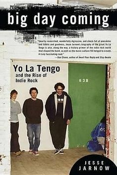 Big Day Coming, Yo La Tengo and the Rise of Indie Rock by Jesse Jarnow, 97815924