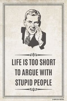 Life Is Too Short To Argue With Stupid People Poster Source by badassogaudrey. Life Is Too Short To Argue With Stupid People Poster # Great Quotes, Quotes To Live By, Me Quotes, Funny Quotes, Inspirational Quotes, Motivational, Random Quotes, Life Is Short, Good Looking Men