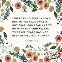 """1 John 4:18 - Verse of the Day 6/1/14 - """"There is no fear in love, but perfect love casts out fear. For fear has to do with punishment, and whoever fears has not been perfected in love."""""""