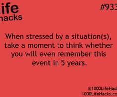 Remember this. And then laugh, because there are so many meaningless moments which cause so much stress - will you care in 5 years? Then stop caring so much NOW. Hack My Life, 1000 Life Hacks, Simple Life Hacks, Useful Life Hacks, Life Advice, Good Advice, Things To Know, Self Help, Happy Life