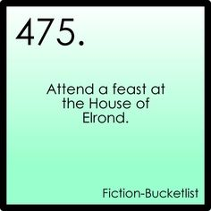 fictional bucket list. lol so many of them are LOTR related. X)