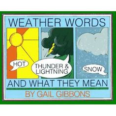 Weather Words and What They Mean explains weather terms in simple language, by Gail Gibbons.