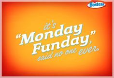 """""""It's Monday Funday,"""" said no one ever."""