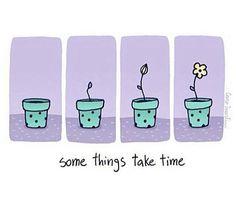 Ontspan je in het moment en overhaast niets. Gras groeit ook niet harder door eraan te trekken... ;)