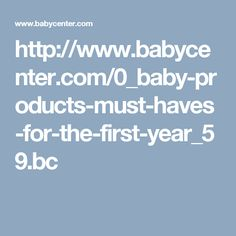 http://www.babycenter.com/0_baby-products-must-haves-for-the-first-year_59.bc