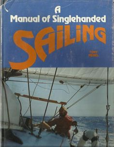 A Manual of Singlehanded Sailing - Tony Meisel - Boat Manual Purchase in store here http://www.europeanvintageemporium.com/product/a-manual-of-singlehanded-sailing-tony-meisel-boat-manual/