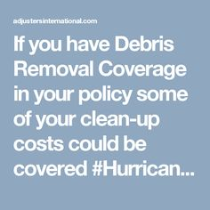 If you have Debris Removal Coverage in your policy some of your clean-up costs could be covered #HurricaneMatthew
