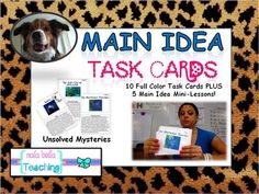 Main Idea Task Cards with Unsolved Mysteries She even has a YouTube video explaining this lesson.  Cool idea!