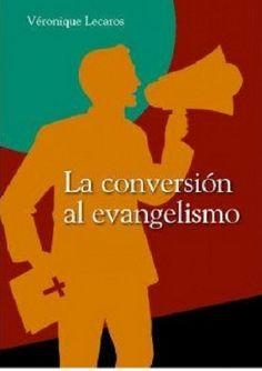 La conversión al evangelismo / Lecaros, Véronique. (Lima : Fondo editorial. Pontificia Universidad Católica del Perú, 2016) / BL 639 L35