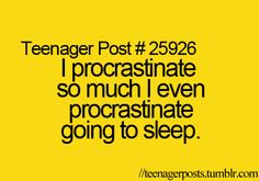 Or sleep causes me to procrasrinate further on everything else... its always one or the other
