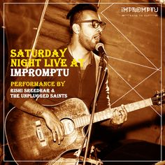 Enjoy Live Performance by Rishi Sreedhar and The Unplugged Saints on Saturday at Impromptu Call us for reservations: +911244119191, +918860055999
