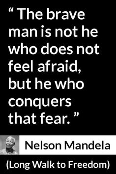 I Learned That Courage Was Not The Absence Of Fear, But The Triumph Over It  | Quotes Quotes U0026 Quotes :) | Pinterest | Nelson Mandela, Nelson F.C. And  ...
