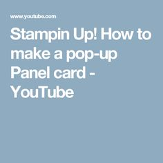 Stampin Up! How to make a pop-up Panel card - YouTube